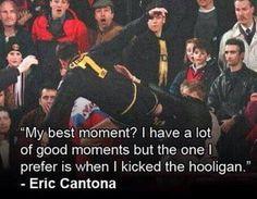 Eric Cantona, ladies and gentlemen.