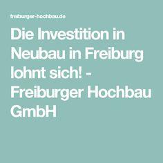 Die Investition in Neubau in Freiburg lohnt sich! - Freiburger Hochbau GmbH