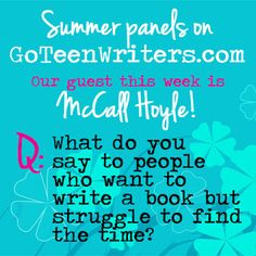 Go Teen Writers: How do you make time for writing? (With McCall Hoyle!)