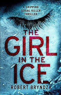 The Girl in the Ice: A gripping serial killer thriller (Detective Erika Foster crime thriller novel Book 1)