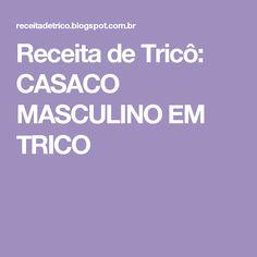Receita de Tricô: CASACO MASCULINO EM TRICO