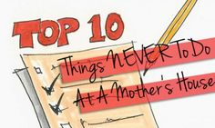 10 things NEVER to do at a Mother's house