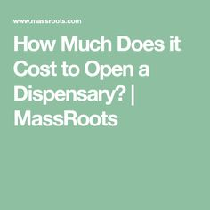 How Much Does it Cost to Open a Dispensary? | MassRoots