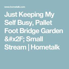 Just Keeping My Self Busy, Pallet Foot Bridge Garden / Small Stream   Hometalk