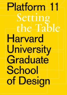 GSD Platform Setting the Table (Harvard University Graduate School of Design Platform) Harvard Graduate, Graduate School, Display Board Design, Harvard University, University Graduate, Harvard Gsd, Book Posters, Urban Planning, Student Work
