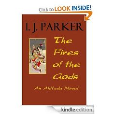 The Fires of the Gods (A Sugawara Akitada Novel) [Kindle Edition]  I.J. Parker (Author)
