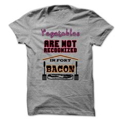 Your Vegetables Are Not Recognized In Fort Bacon T Shirt