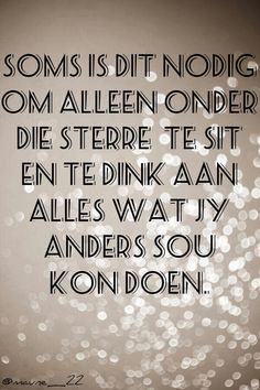 Sometimes one needs to sit alone under the stars, thinking how one could have done things differently. Cute Quotes, Funny Quotes, Fathers Day Poems, Beautiful Verses, Afrikaanse Quotes, Special Quotes, Quotable Quotes, True Words, Favorite Quotes