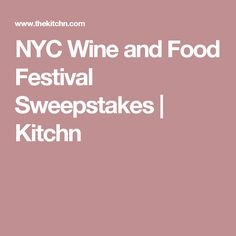 NYC Wine and Food Festival Sweepstakes | Kitchn