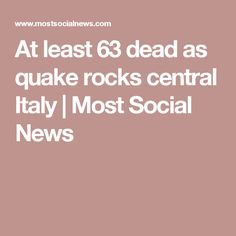 At least 63 dead as quake rocks central Italy   Most Social News