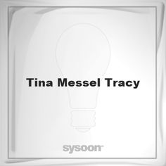 Tina Messel-Tracy: Page about Tina Messel-Tracy #member #website #sysoon #about