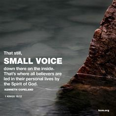 That still, SMALL VOICE down there on the inside. That's where all believers are led in their personal lives by the Spirit of God.- Kenneth Copeland (I Kings Spirit Of Truth, Holy Spirit, Presence Of The Lord, 1 Kings, Jesus Calling, Religious Quotes, Spiritual Quotes, God Is Good, Bible Scriptures