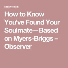 How to Know You've Found Your Soulmate—Based on Myers-Briggs – Observer