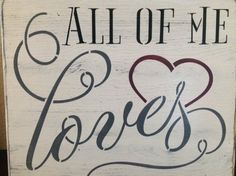 Wood primitive sign,  All of Me, Loves all of You, friendship, marriage, wall decor, home signs, valentines, birthdays,  husband, wife