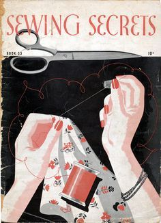 https://flic.kr/p/6PbhPT | Sewing Secrets Magazine Cover, 1939 | Sewing Tips from my Aunt Mary's 1939 Sewing magazine - (we all used it when she taught us to sew in the 60s!) Great tips and basic how to - like the thread chart, or making a 'bound button hole' or your own frogs for little purses, etc.
