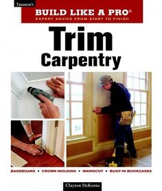 Trim Carpentry: Expert Advice from Start to Finish                              …