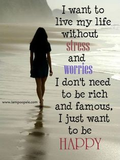 I want to live without stress....
