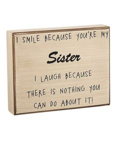 Take a look at this Youre My Sister Box Sign by Collins on #zulily today! $8.99, regular 13.00. GREAT for SISTERS. Very funny!!!