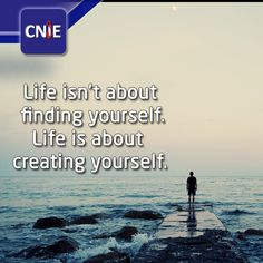 """Life isn""""t about finding yourself. Life is about creating yourself. @cniemedical #inspirationalquotes #passion #citation  #lovequotes"""
