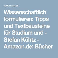 Wissenschaftlich formulieren: Tipps und Textbausteine für Studium und - Stefan Kühtz - Amazon.de: Bücher