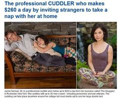Professional cuddler.... Guess there's a market for everything!
