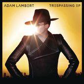 Trespassing (Remixes) – Adam Lambert | Music Tunes Videos -The Music Entertainment of the 21st Century