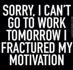 Sorry I Can't Go To Work Tomorrow I Fractured My Motivation funny quotes quote jokes work lol funny quote funny quotes funny sayings humor The Words, Morning Humor, Work Humor, Work Funnies, Work Memes, Haha Funny, Funny Stuff, Hilarious Sayings, Funny Humor