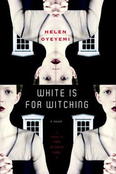 TO READ White is for Witching by Helen Oyeyemi