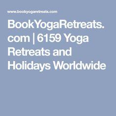 BookYogaRetreats.com   6159 Yoga Retreats and Holidays Worldwide