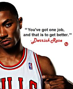 """""""You've got one job, and that is to get better."""" - #DerrickRose"""