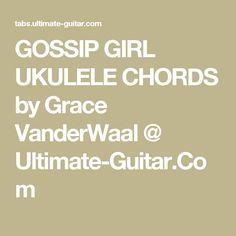GOSSIP GIRL UKULELE CHORDS by Grace VanderWaal @ Ultimate-Guitar.Com