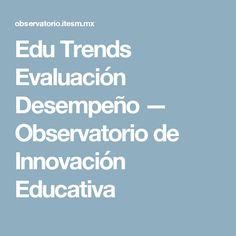 Edu Trends Evaluación Desempeño — Observatorio de Innovación Educativa