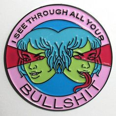 """I See Through All Your Bullshit"" Pin"
