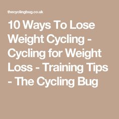 10 Ways To Lose Weight Cycling - Cycling for Weight Loss - Training Tips - The Cycling Bug