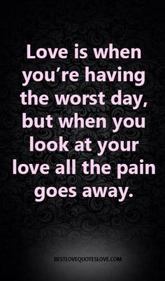 Love is when you're having the worst day, but when you look at your love all the pain goes awa Love Quotes Photos, Best Love Quotes, Motivational Quotes, Inspirational Quotes, Love Is When, Qoutes About Love, Worst Day, Make Good Choices, Going Away