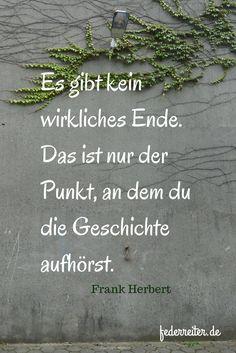 Zitat Frank Herbert: Es gibt kein wirkliches Ende. Das ist nur der Punkt, an dem du die Geschichte aufhörst. #zitat #frankherbert #schreiben