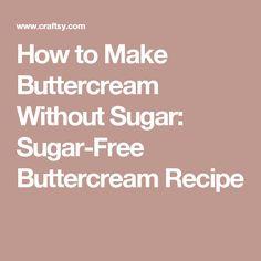 How to Make Buttercream Without Sugar: Sugar-Free Buttercream Recipe