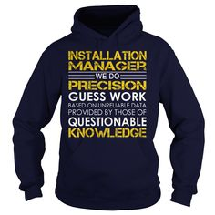 Installation Manager We Do Precision Guess Work Knowledge T-Shirts, Hoodies. BUY IT NOW ==► https://www.sunfrog.com/Jobs/Installation-Manager--Job-Title-Navy-Blue-Hoodie.html?id=41382