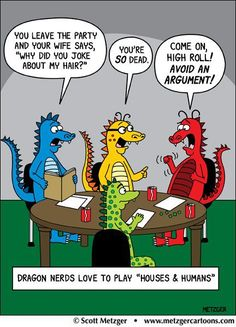 Dragon nerds like to play Houses & Humans. An amusing one panel by Scott Metzger. Memes Fr, Funny Memes, Hilarious, Funniest Memes, Funny Laugh, Image Gag, Dnd Funny, Dungeons And Dragons Memes, Dragon Memes