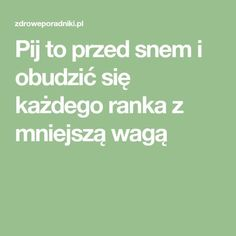 Pij to przed snem i obudzić się każdego ranka z mniejszą wagą Fat Burning, Food And Drink, Health Fitness, Math Equations, Drinks, Sport, Deporte, Beverages, Sports