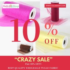 "It's a 2019 ""CRAZY SALE""  Flat 10% OFF!!  On Orders above $200 Starting at $4.99 . . BUY NOW !!  BUY BEST QUALITY WHOLESALE TULLE FABRIC AT INCREDIBLY AFFORDABLE PRICES – Ranging from $0.95"