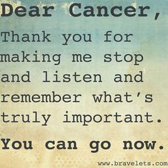 Only thing I would change on this would be: Dear Cancer to Hey stupid cancer,