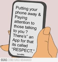 Putting your phone away and paying attention to those talking to you.There's an app for that - it's called RESPECT! {one of my top 5 biggest pet peeves) Great Quotes, Me Quotes, Funny Quotes, Inspirational Quotes, Respect Quotes, Wild Quotes, Hustle Quotes, Forgiveness Quotes, Phone Quotes