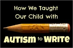 How this family taught their child with Autism to write. Ideas for building muscle tone and to make writing more fun.