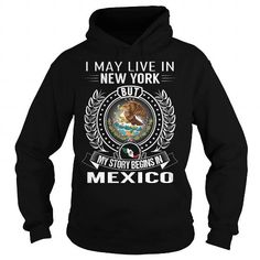 I May Live in New York But My Story Begins in Mexico T-Shirts, Hoodies (39.99$ ==► Order Here!)