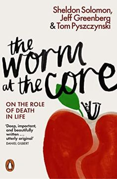 [EBook] The Worm at the Core: On the Role of Death in Life Author Sheldon Solomon, Jeff Greenberg, et al. Got Books, Books To Read, Stumbling On Happiness, Psychological Theories, Books Australia, Reading Rainbow, Penguin Books, What To Read, Book Photography