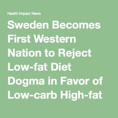 sweden becomes first western nation to reject low fat diet dogma in favor of low carb high fat nutri
