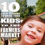 Top 10 Reasons to Bring your Kids to the Farmers Market