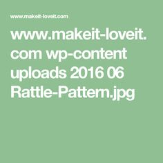 www.makeit-loveit.com wp-content uploads 2016 06 Rattle-Pattern.jpg