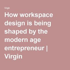 How workspace design is being shaped by the modern age entrepreneur | Virgin